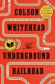 Go to record The Underground Railroad : a novel